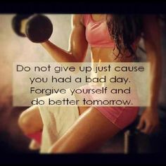 Do not give up just cause you hd a bad day. Forgive yourself and do better tomorrow.