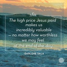 """Our hearts long to be loved. We want to know someone treasures and values us. Truly. Faithfully. Lavishly. Would someone, anyone, be willing to give up an item of great value for us?"" ~ Darlene Sala    