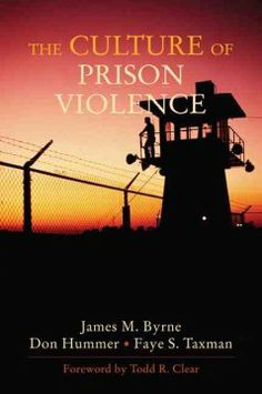 The culture of prison violence / [edited by] James M. Byrne, Don Hummer, Faye S. Taxman.