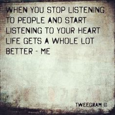 Live your life. Follow your heart.