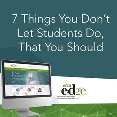 """Here are seven things you should consider letting your students doing that you may consider """"off limits."""""""