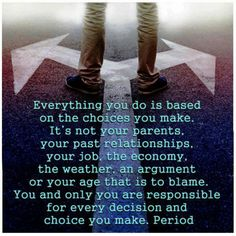 ...and every choice has a consequence. Choose wisely.