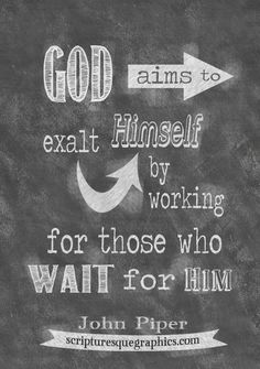 Chalkboard John Piper quote at http://scripturesquegraphics.com/piper-waiting/ Click on the image to download it now