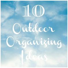 10 Outdoor organizing ideas you dont want to miss!