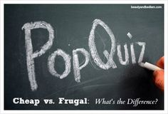 Cheap vs Frugal  - What's the Difference? A thoughtful look at saving money! With over 200 comments, this is by far one of my favorite posts to read.