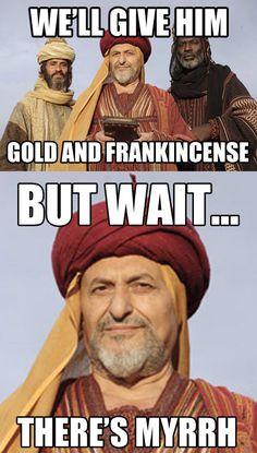 but wait..there's myrrh. BAHAHA!!!