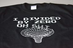 I divided by zero funny geek t shirt science physics math geekery tshirt men kids youth space science theory relativity quantum string guys. $14.99, via Etsy.