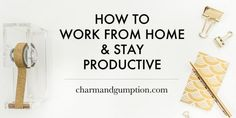 How to Work From Home and Stay Productive
