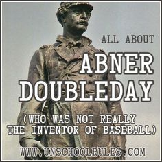 A birthday celebration: Learn about Abner Doubleday, who (spoiler alert) was NOT baseball's founder, in honor of his June birthday.