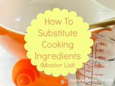 How to substitute cooking ingredients -- a HUGE printable list to tape inside your kitchen cupboard so you never have to panic when you run out of an ingredient!