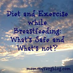 The Not-So-Secret Confessions of a Second Time Mom: Diet and Exercise While Breastfeeding: What's Safe and What's Not?