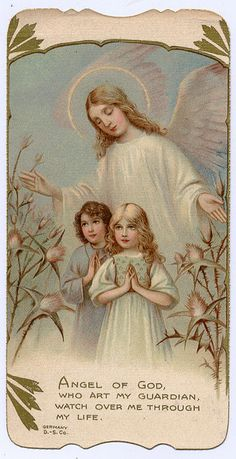 """""""Angel of God, who art my guardian, watch over me through my life."""" -- Catholic Holy Card"""