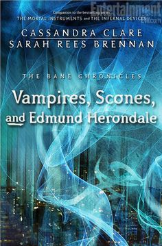 Vampires Scones and Edmund Herondale | Cassandra Clare;Sarah Rees Brennan | The Bane Chronicles Part 3 | June 2013 |