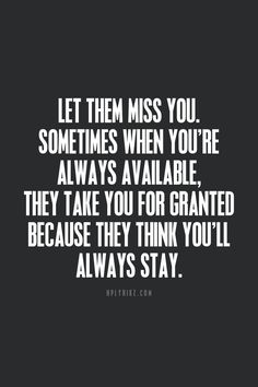 Sometimes people need to realize what life is like when you're gone.  This popped up at the perfect timing!