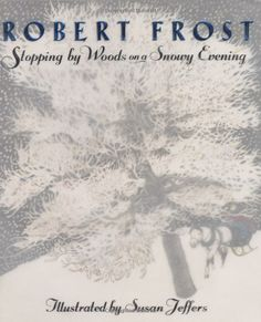 Stopping By Woods on a Snowy Evening by  Robert Frost and Susan Jeffers: The picture book presentation of Robert Frost's poem.  #Books #Kids #Snow #Robert_Frost #Susan_Jeffers