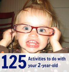 125 Simple activities to do with your 2-year-old from Productive Parenting. You can click on this pic and put in any age (late two-year-old, early three-year-old, etc). Fun ideas!