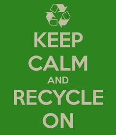 KEEP CALM AND RECYCL