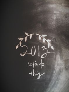 2013 -- Let's Do This! #newyear