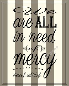"""Christian religious printable INSTANT DOWNLOAD quote neutral stripes Home Decor Wall Art about mercy, kindness, patience, understanding and judging others from Mormon LDS General Conference by President Dieter F. Uchtdorf: """"We are all in need of mercy."""" Isn't that the truth?! Perfect for anyone's home or office decor. Great as a last-minute gift too! Check my shop for more religious printables!"""