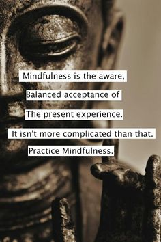 Mindfulness. More inspiration at: http://www.valenciamindfulnessretreat.org