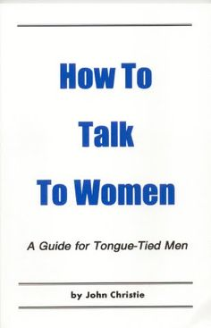 How to talk to Women Book...A Guide for Tongue-Tied Men - #talk, #guides - More tips on how to talk to women at: www.getgirls.com