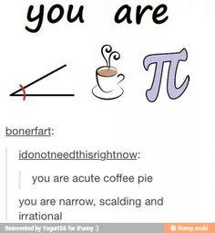 Hahah :) Acute tea pi