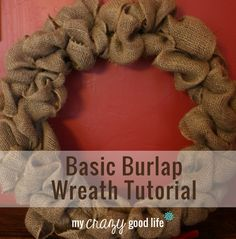 Basic Burlap Wreath Tutorial - can be decorated for any holiday!