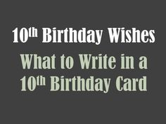 10th birthday wishes. What to write in a 10th birthday card.