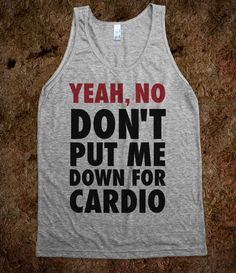 Yeah, No (Don't Put Me Down For Cardio) @Summer Shepherd  we need this!!