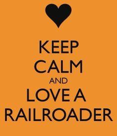 Keep calm and love a railroader :)