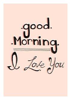 good morning .  I love you