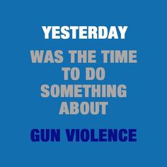 But we're not giving up. Stop gun violence!