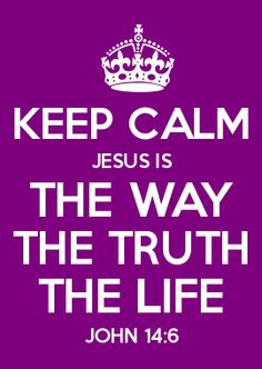 KEEP CALM JESUS IS THE WAY THE TRUTH THE LIFE JOHN 14:6