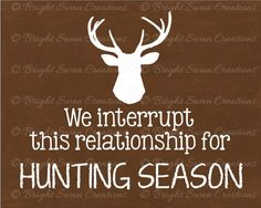 Instant download - We Interrupt This Relationship For HUNTING SEASON, home decor, mancave, print and display