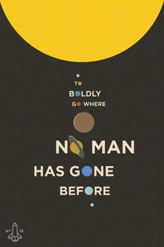 To boldly go where no man has gone before.