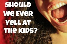 Should We Ever Yell at the Kids? | Teach 4 the Heart
