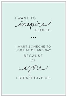"""I want to inspire people. I want someone to look at me and say 'because of you, I didn't give up.'""  #inspire #motivation"