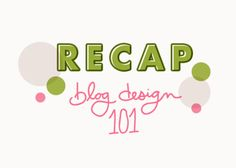 Blog Brunch Recap on Blog Designing. This is filled with a whole lot of great tips and insights. Check it.