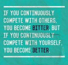 I compete with MYSELF.   #BetterEveryDay