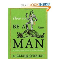 How To Be a Man: A Guide To Style and Behavior For The Modern Gentleman --- http://www.amazon.com/How-To-Be-Man-Gentleman/dp/0847835472/?tag=jayb4903-20