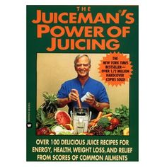The Juiceman's Power of Juicing By Jay Kordich