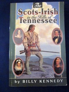 Scots Irish in the Hills of Tennessee by Billy Kennedy 1995 Genealogy