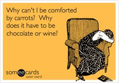wine, ecard, carrot, chocolate funny, humor chocolate, quot, comfort foods, true stories, chocolate lovers