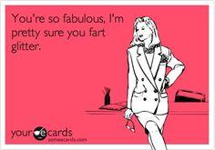 You fart glitter.