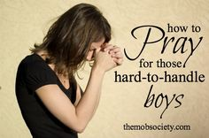 how to pray for those hard-to-handle boys