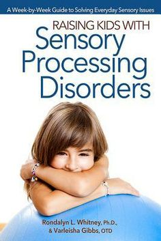 Raising Kids with Sensory Processing Disorders: A Week-By-Week Guide to Solving Everyday Sensory Issues by Rondalyn Whitney