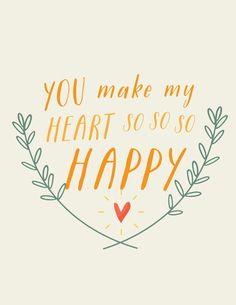 You make my heart so so so happy