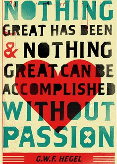 Nothing great has been & nothing great can be accomplished without passion.