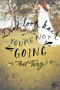 don't look back. You
