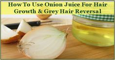 Onion Juice for Hair Growth and Reversing Grey